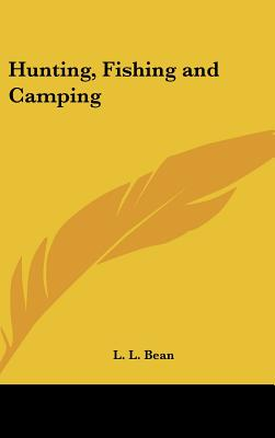 Kessinger Publishing Hunting, Fishing and Camping by Bean, L. L. [Hardcover] at Sears.com